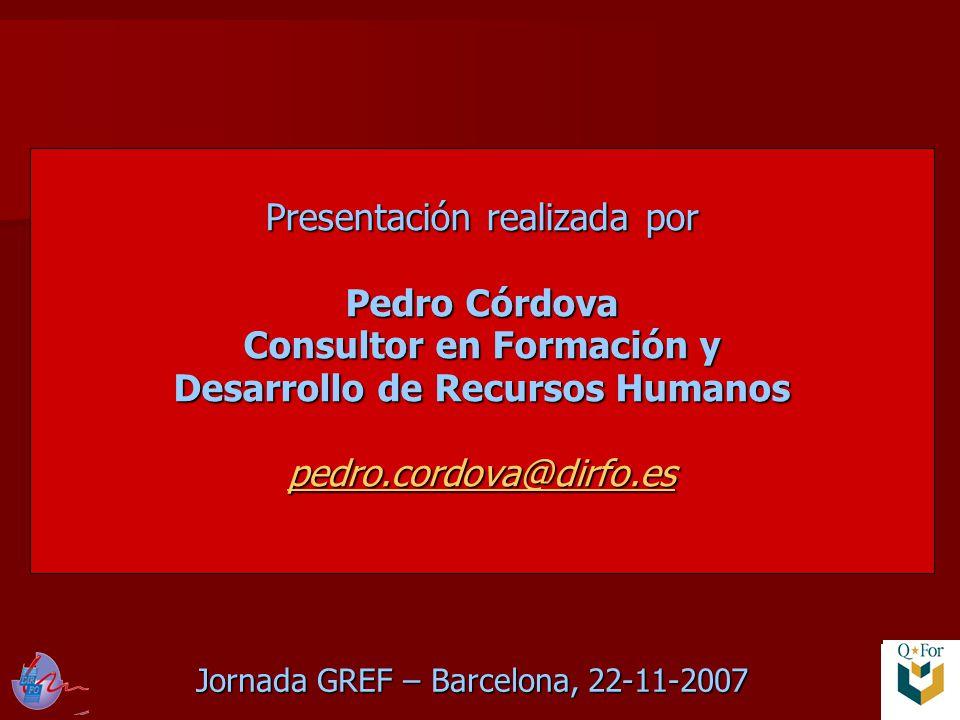 Jornada GREF – Barcelona, 22-11-2007 Presentación realizada por Pedro Córdova Consultor en Formación y Desarrollo de Recursos Humanos pedro.cordova@dirfo.es pedro.cordova@dirfo.es