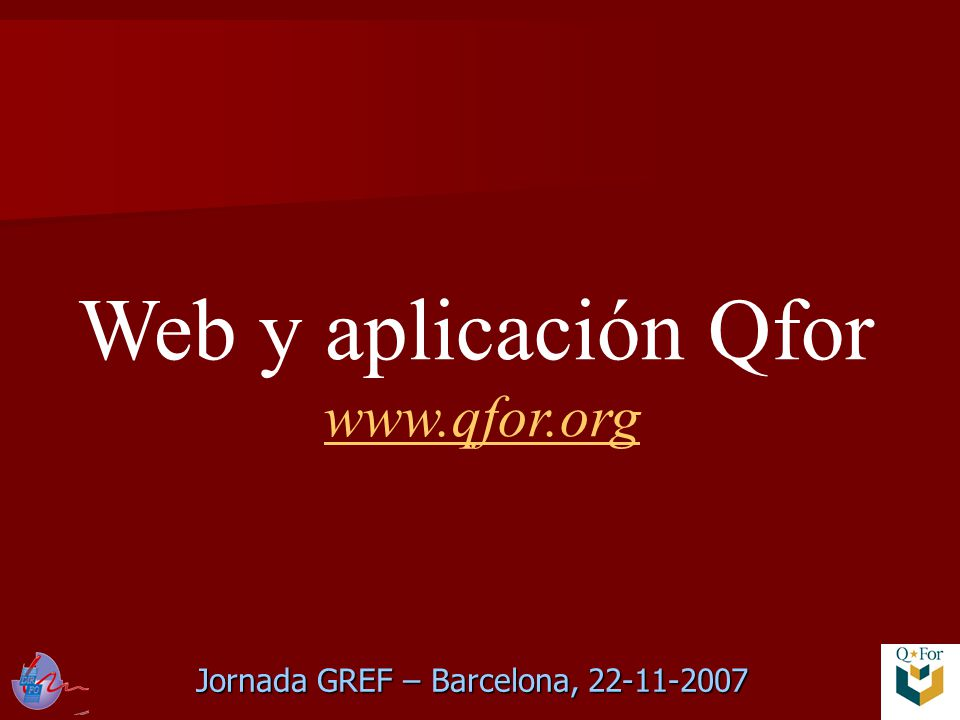 Jornada GREF – Barcelona, 22-11-2007 Web y aplicación Qfor www.qfor.org