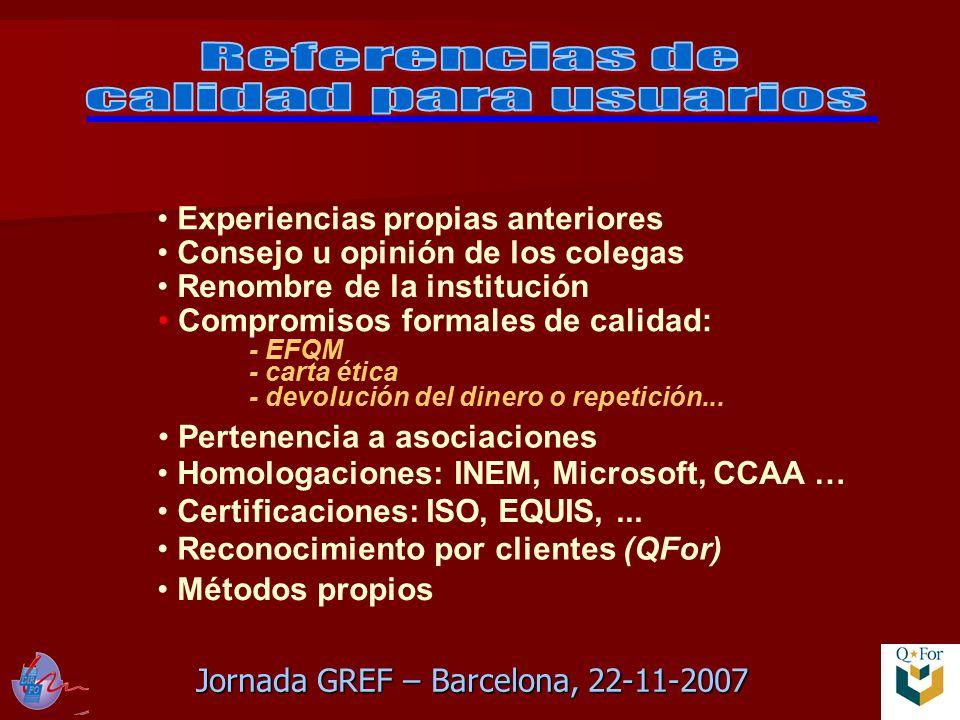 Jornada GREF – Barcelona, 22-11-2007 Compromisos formales de calidad: - EFQM - carta ética - devolución del dinero o repetición...