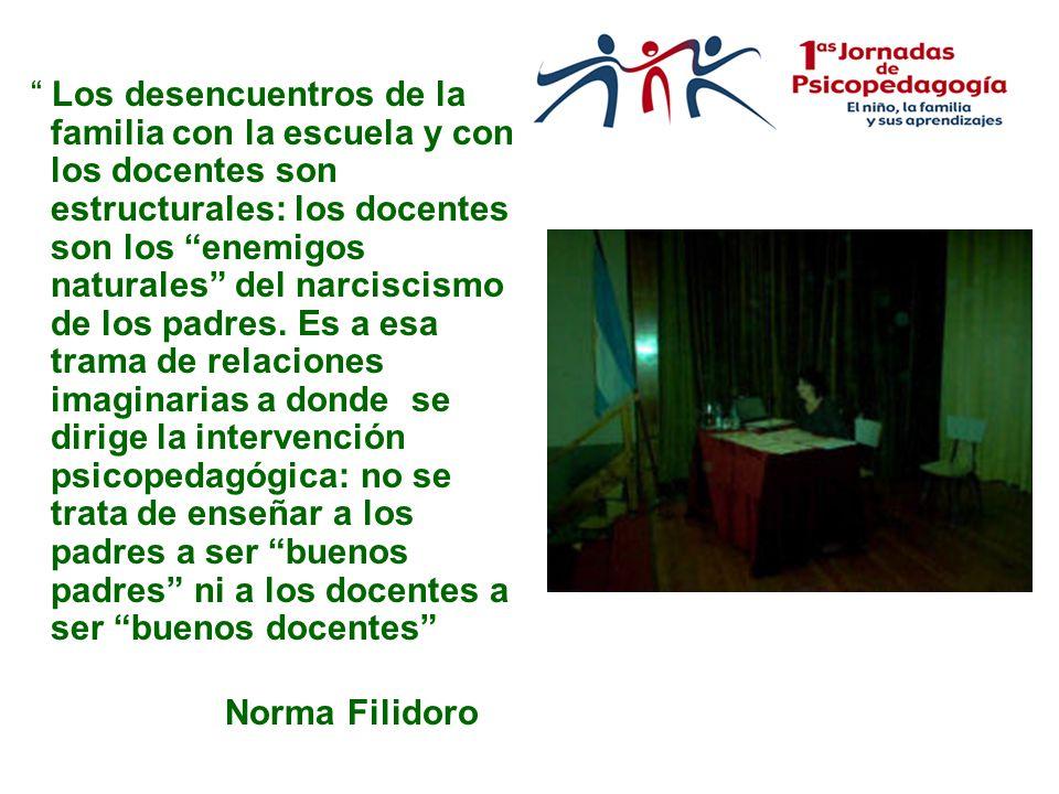Los desencuentros de la familia con la escuela y con los docentes son estructurales: los docentes son los enemigos naturales del narciscismo de los padres.