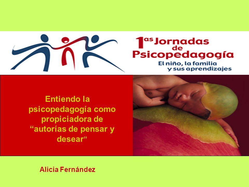 Entiendo la psicopedagogía como propiciadora de autorías de pensar y desear Alicia Fernández