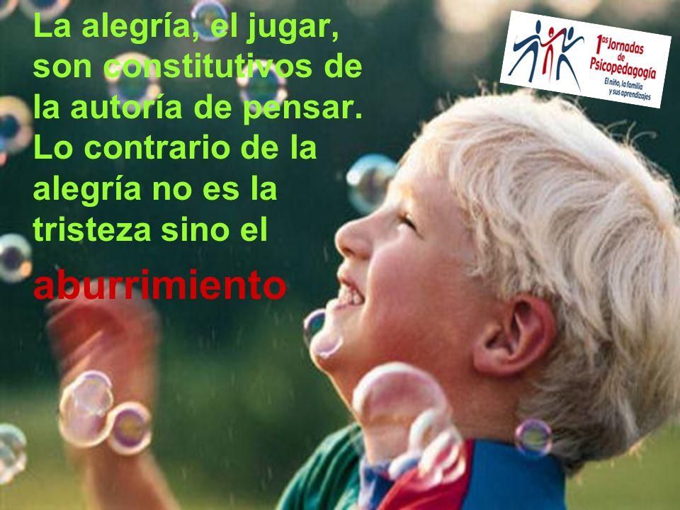 La alegría, el jugar, son constitutivos de la autoría de pensar.