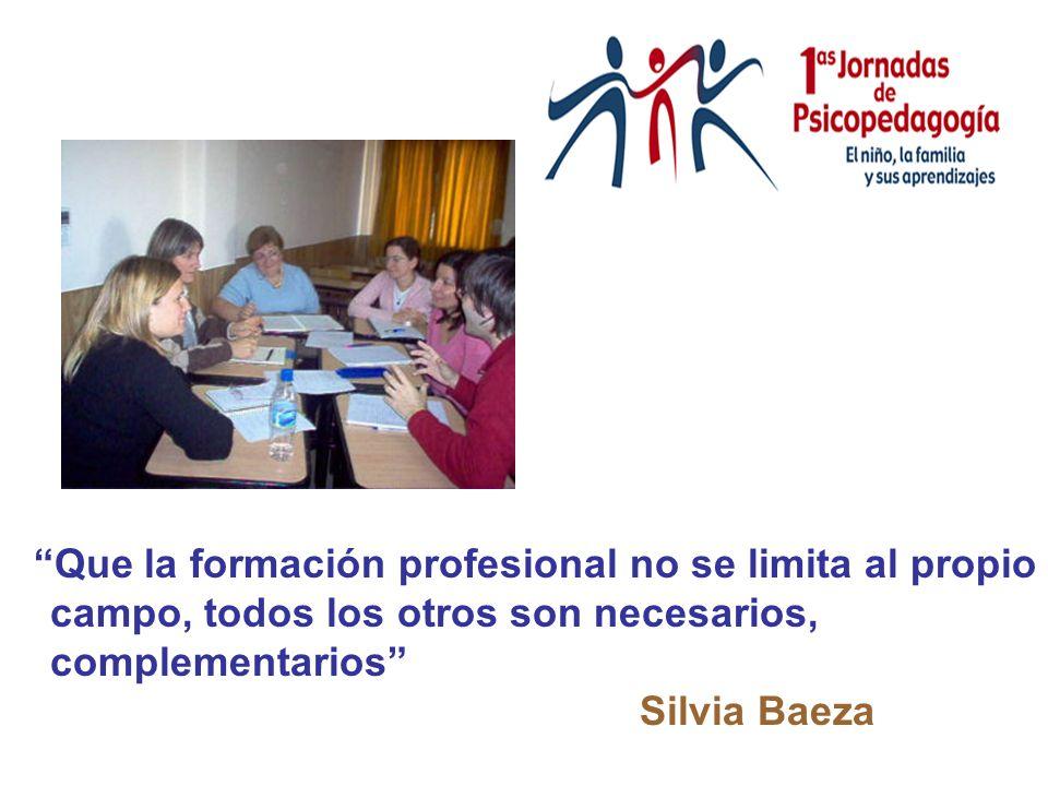 Que la formación profesional no se limita al propio campo, todos los otros son necesarios, complementarios Silvia Baeza