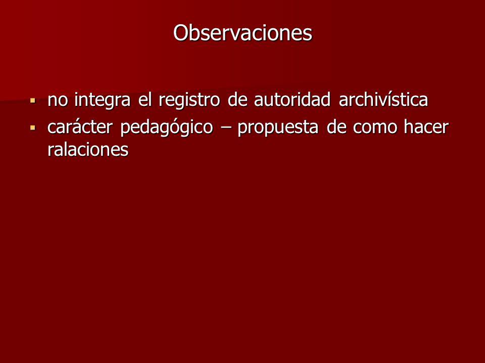 Observaciones  no integra el registro de autoridad archivística  carácter pedagógico – propuesta de como hacer ralaciones