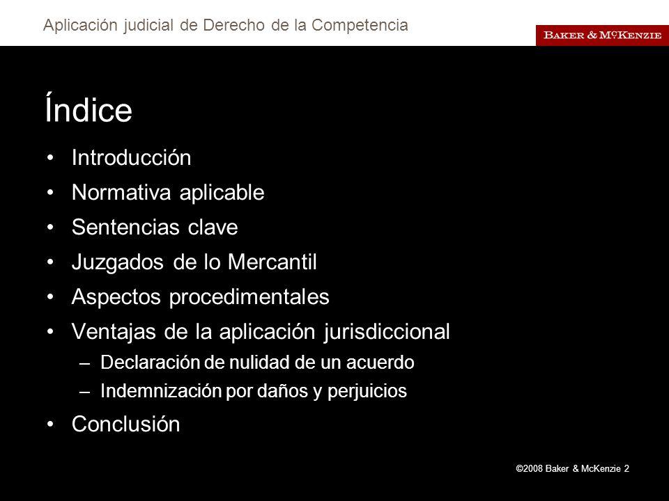 ©2008 Baker & McKenzie 2 Índice Introducción Normativa aplicable Sentencias clave Juzgados de lo Mercantil Aspectos procedimentales Ventajas de la aplicación jurisdiccional –Declaración de nulidad de un acuerdo –Indemnización por daños y perjuicios Conclusión