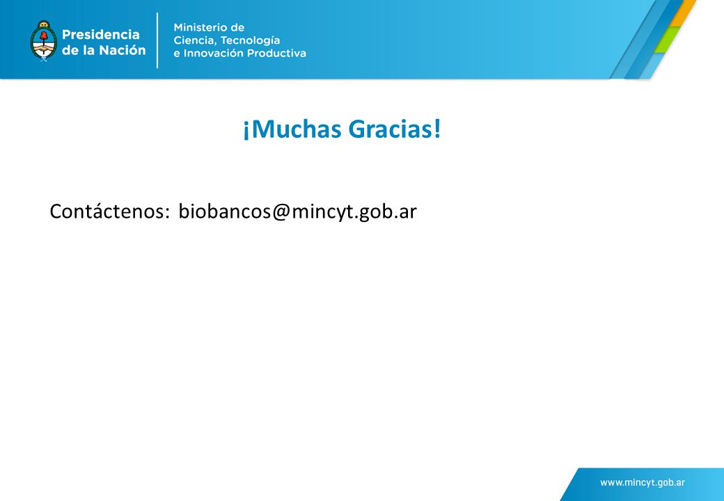 ¡Muchas Gracias! Contáctenos: biobancos@mincyt.gob.ar