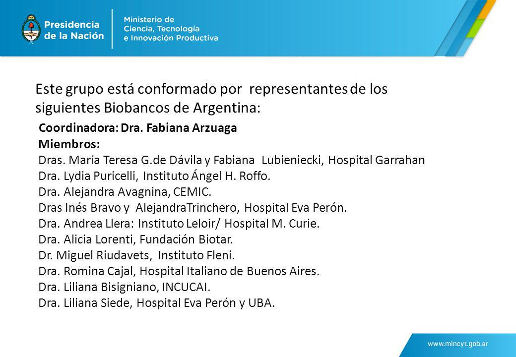 Este grupo está conformado por representantes de los siguientes Biobancos de Argentina: Coordinadora: Dra.