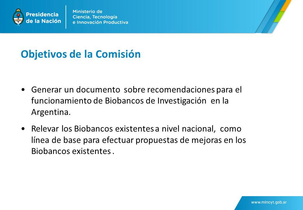 Objetivos de la Comisión Generar un documento sobre recomendaciones para el funcionamiento de Biobancos de Investigación en la Argentina.