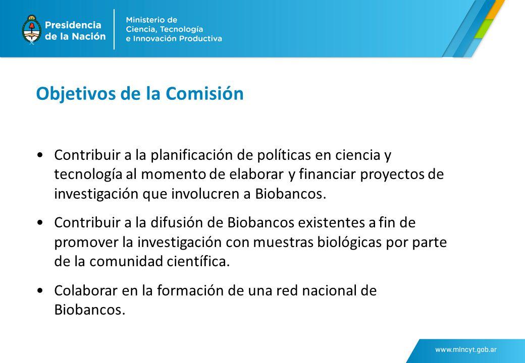 Objetivos de la Comisión Contribuir a la planificación de políticas en ciencia y tecnología al momento de elaborar y financiar proyectos de investigación que involucren a Biobancos.
