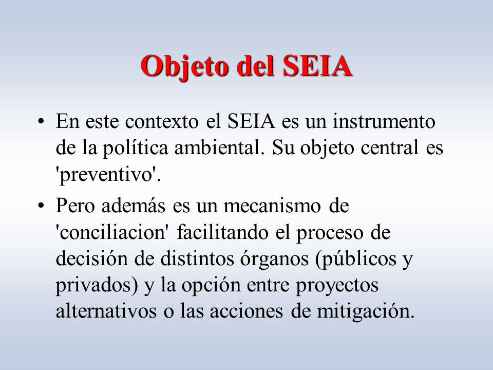 Objeto del SEIA En este contexto el SEIA es un instrumento de la política ambiental.