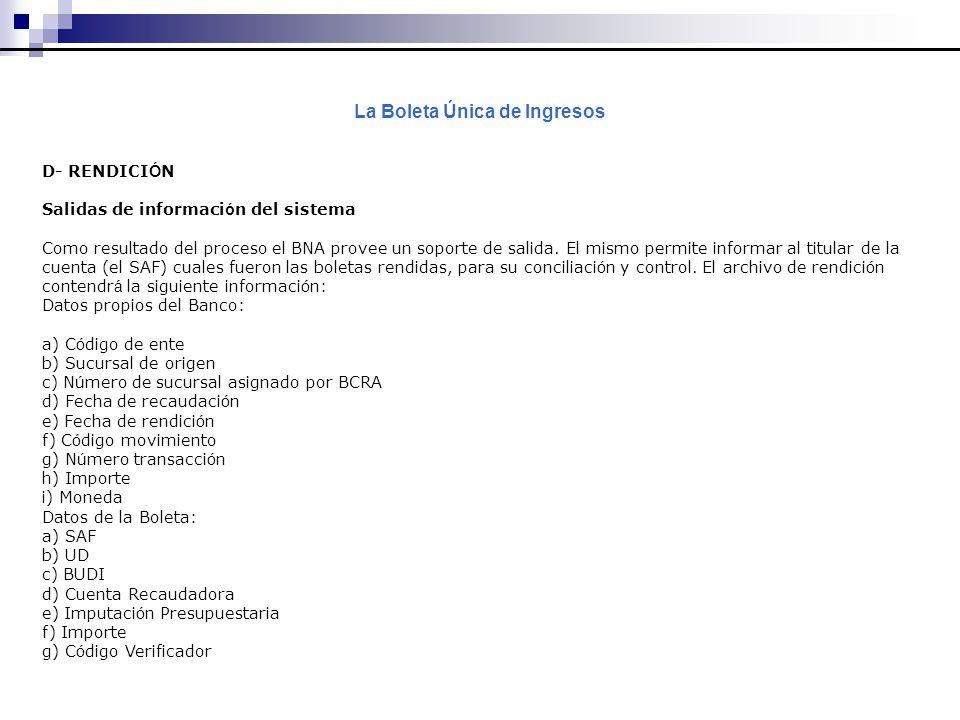 La Boleta Única de Ingresos D- RENDICI Ó N Salidas de informaci ó n del sistema Como resultado del proceso el BNA provee un soporte de salida.