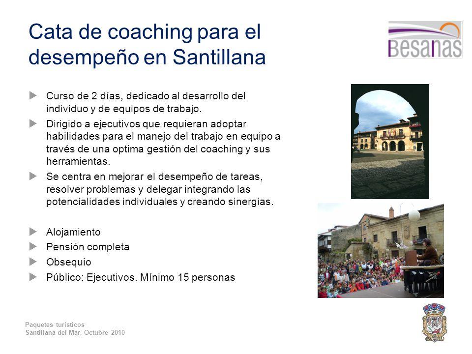 Paquetes turísticos Santillana del Mar, Octubre 2010 Cata de coaching para el desempeño en Santillana  Curso de 2 días, dedicado al desarrollo del individuo y de equipos de trabajo.