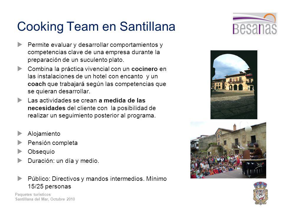 Paquetes turísticos Santillana del Mar, Octubre 2010 Cooking Team en Santillana  Permite evaluar y desarrollar comportamientos y competencias clave de una empresa durante la preparación de un suculento plato.