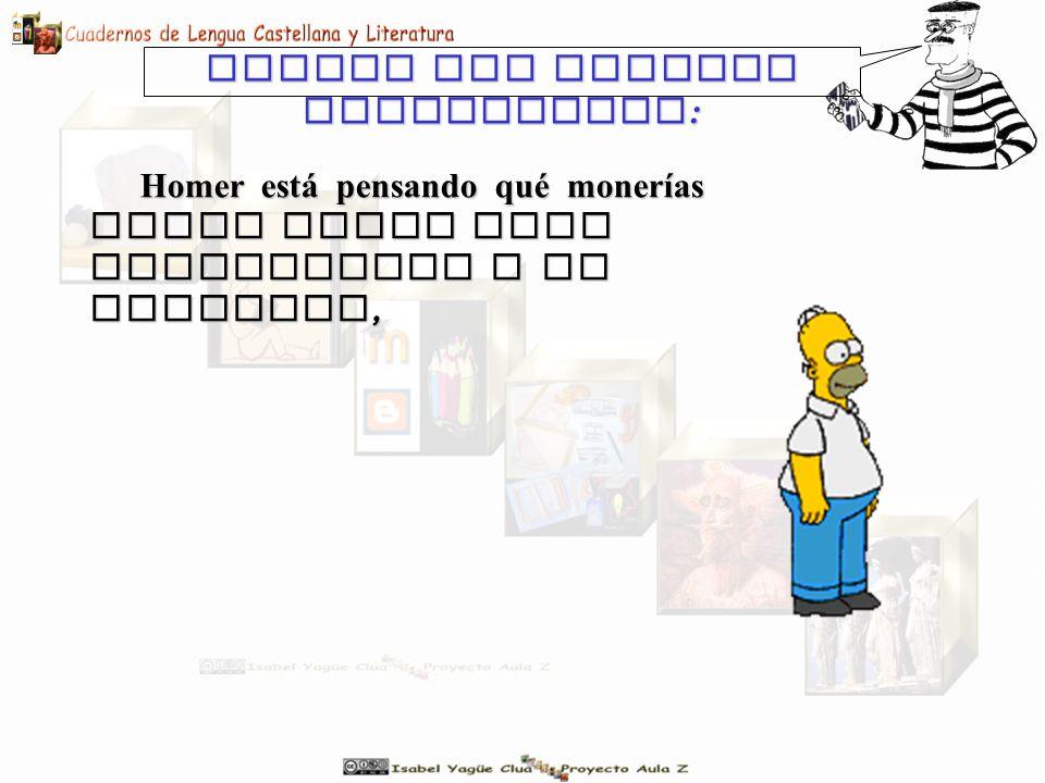 Homer está pensando qué monerías puede hacer para impresionar a un invitado, Veamos una tercera posibilidad :