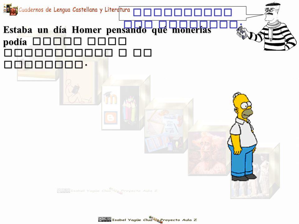 Inventemos una historia : Estaba un día Homer pensando qué monerías podía hacer para impresionar a un invitado.