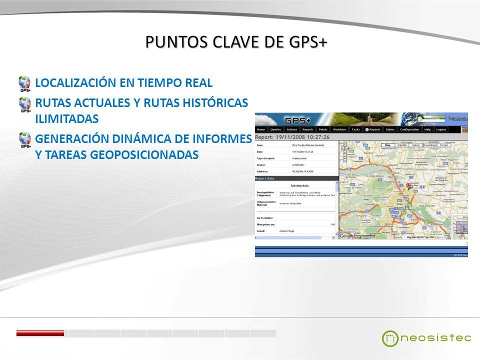 PUNTOS CLAVE DE GPS+ LOCALIZACIÓN EN TIEMPO REAL RUTAS ACTUALES Y RUTAS HISTÓRICAS ILIMITADAS GENERACIÓN DINÁMICA DE INFORMES Y TAREAS GEOPOSICIONADAS