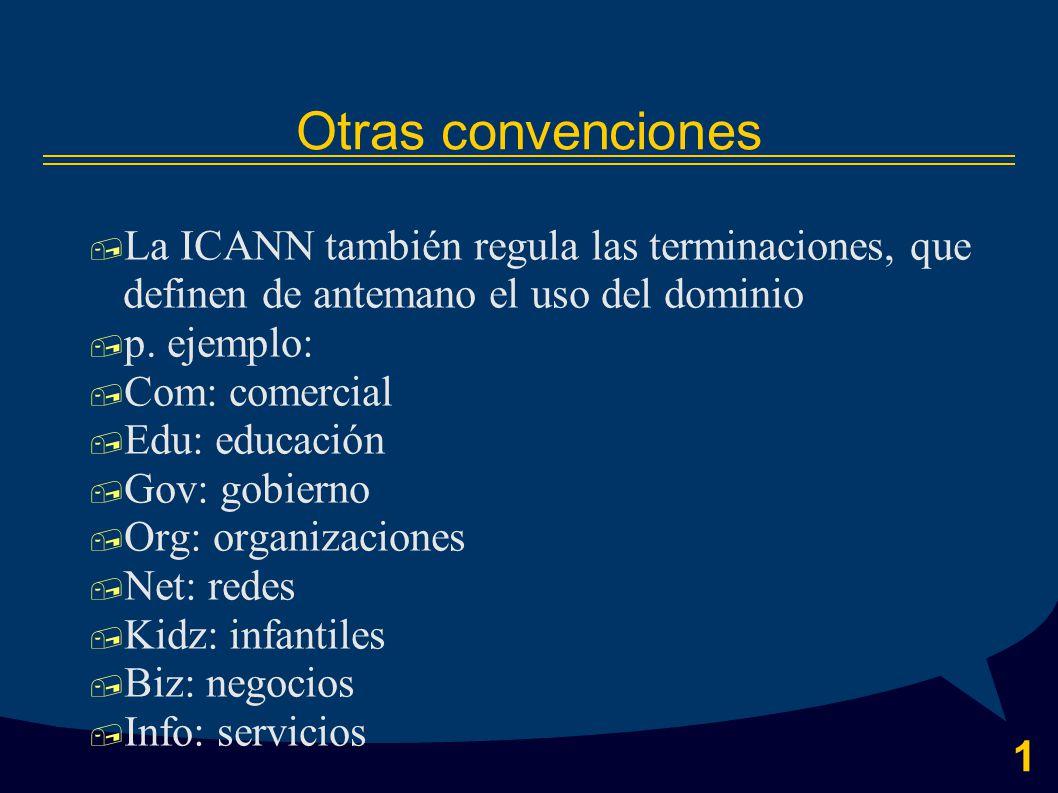 1 Otras convenciones  La ICANN también regula las terminaciones, que definen de antemano el uso del dominio  p.