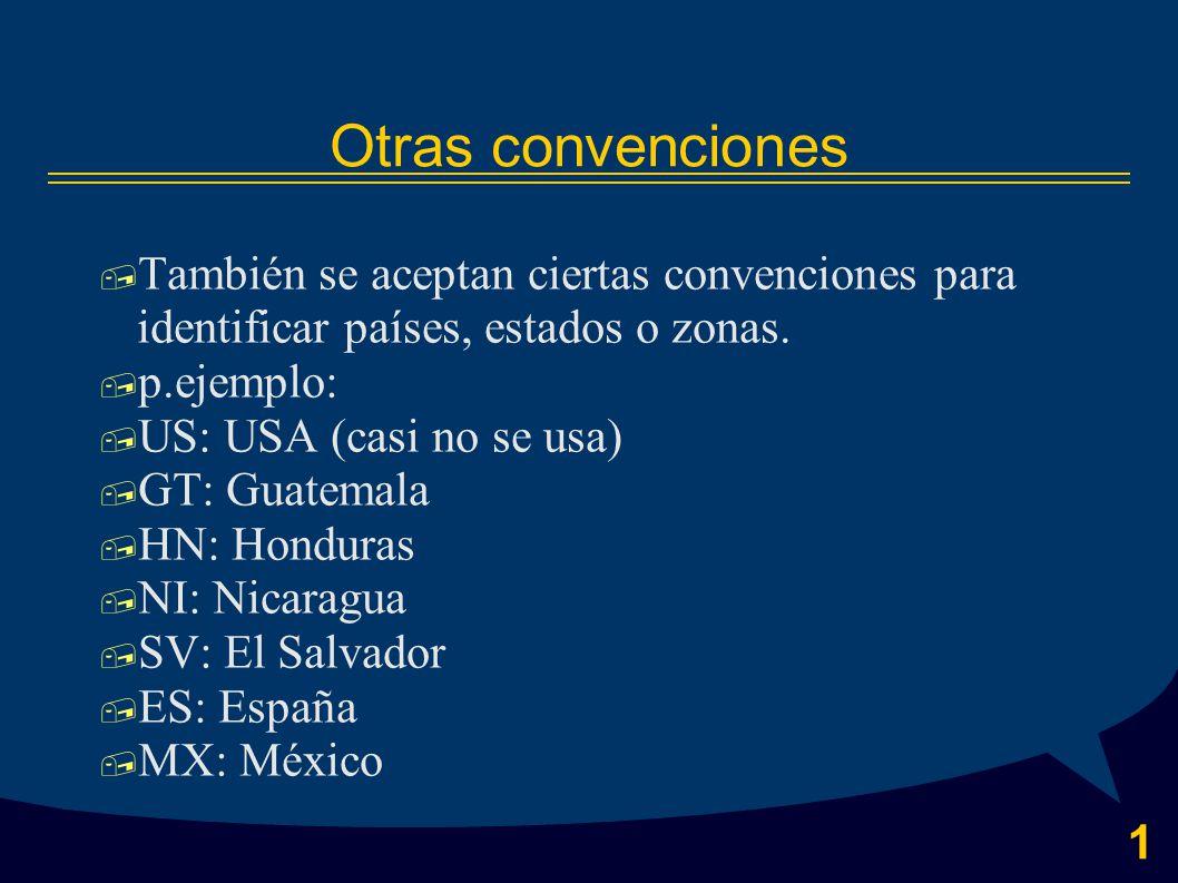 1 Otras convenciones  También se aceptan ciertas convenciones para identificar países, estados o zonas.