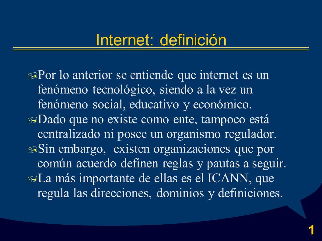 1 Internet: definición  Por lo anterior se entiende que internet es un fenómeno tecnológico, siendo a la vez un fenómeno social, educativo y económico.