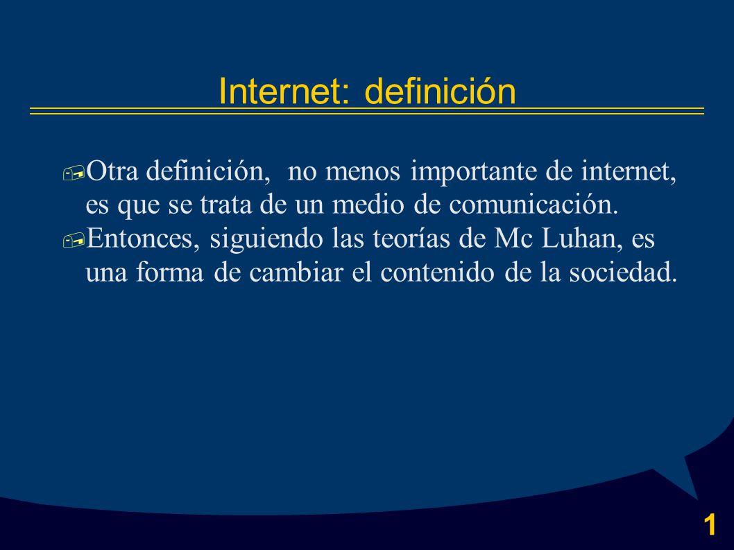 1 Internet: definición  Otra definición, no menos importante de internet, es que se trata de un medio de comunicación.