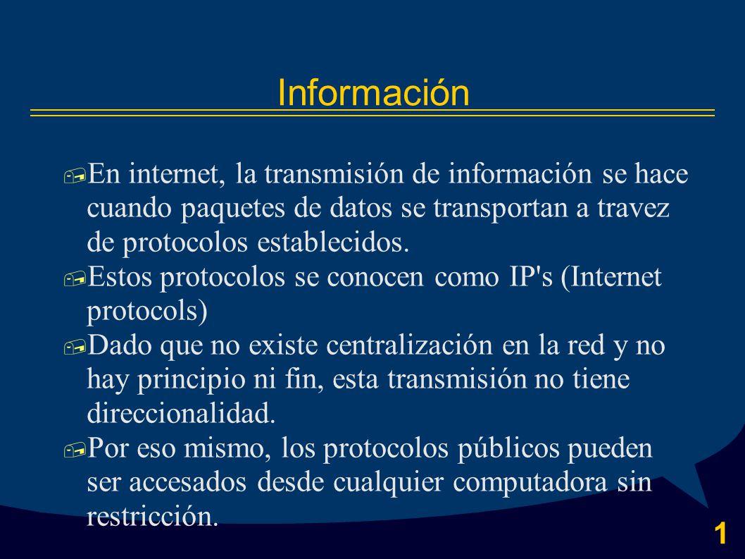 1 Información  En internet, la transmisión de información se hace cuando paquetes de datos se transportan a travez de protocolos establecidos.