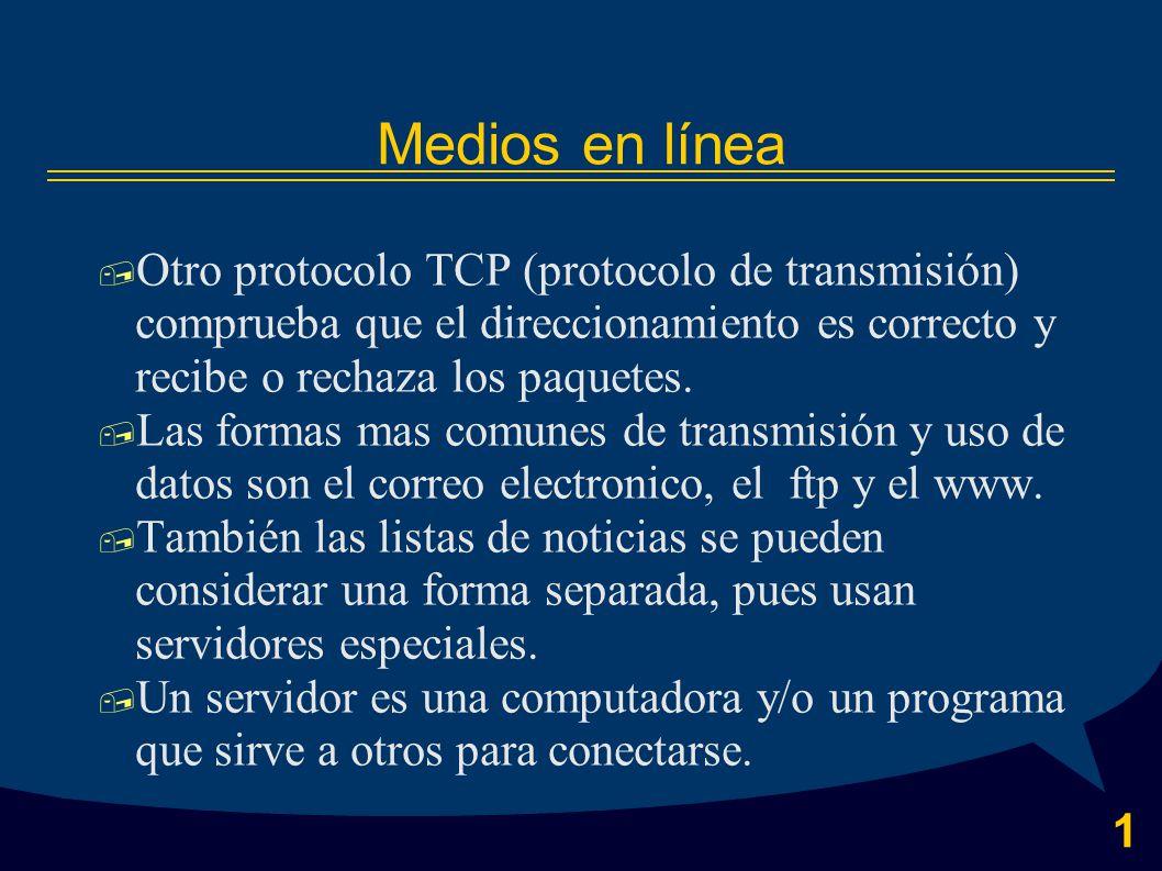 1 Medios en línea  Otro protocolo TCP (protocolo de transmisión) comprueba que el direccionamiento es correcto y recibe o rechaza los paquetes.