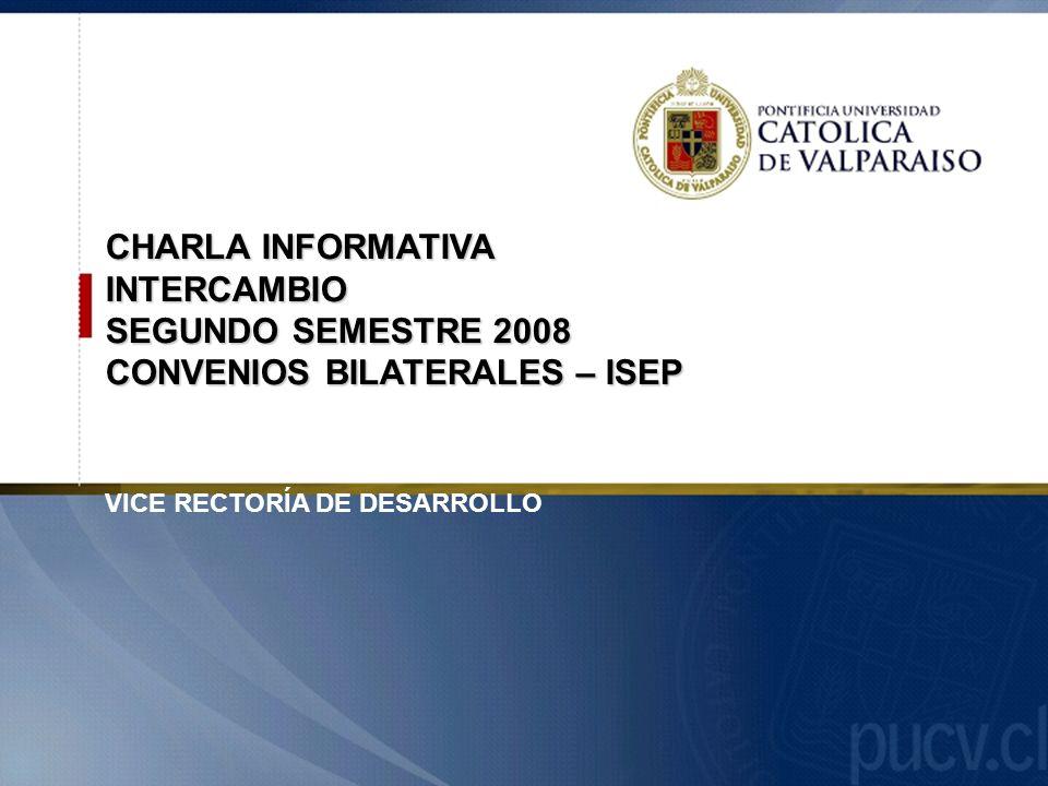 CHARLA INFORMATIVA INTERCAMBIO SEGUNDO SEMESTRE 2008 CONVENIOS BILATERALES – ISEP PROGRAMAS INTERNACIONALES DE INTERCAMBIO VICE RECTORÍA DE DESARROLLO