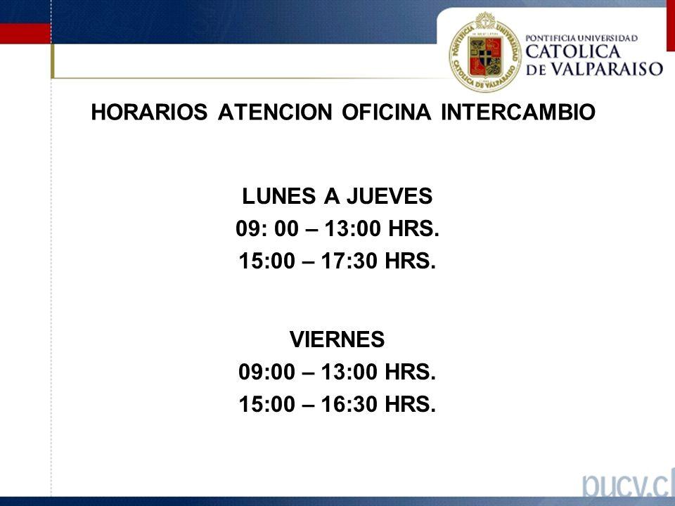 HORARIOS ATENCION OFICINA INTERCAMBIO LUNES A JUEVES 09: 00 – 13:00 HRS.