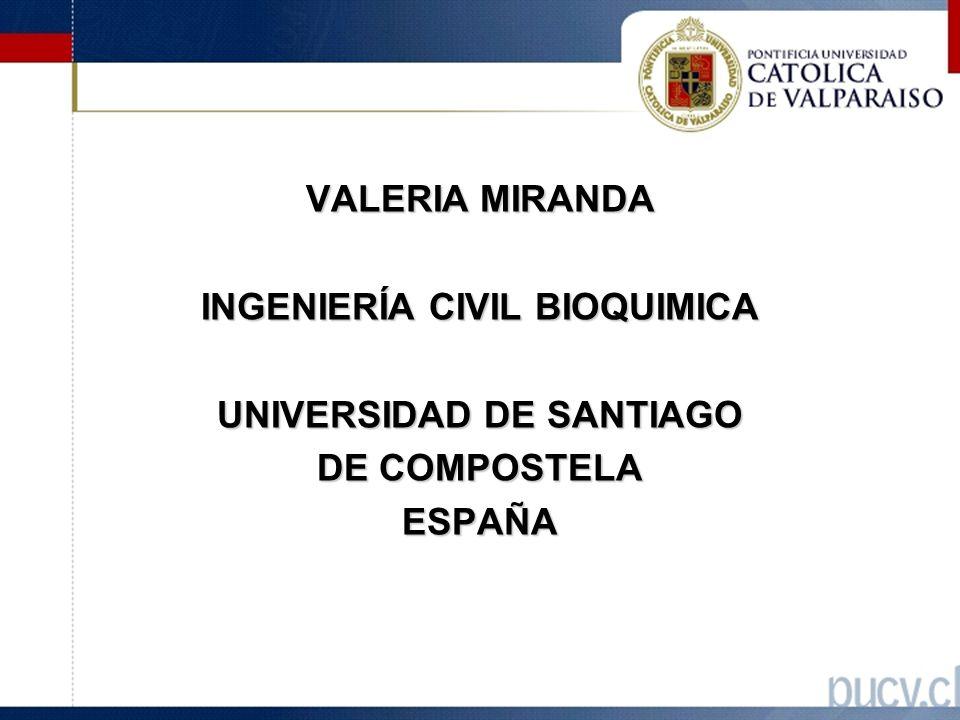 VALERIA MIRANDA INGENIERÍA CIVIL BIOQUIMICA UNIVERSIDAD DE SANTIAGO DE COMPOSTELA ESPAÑA