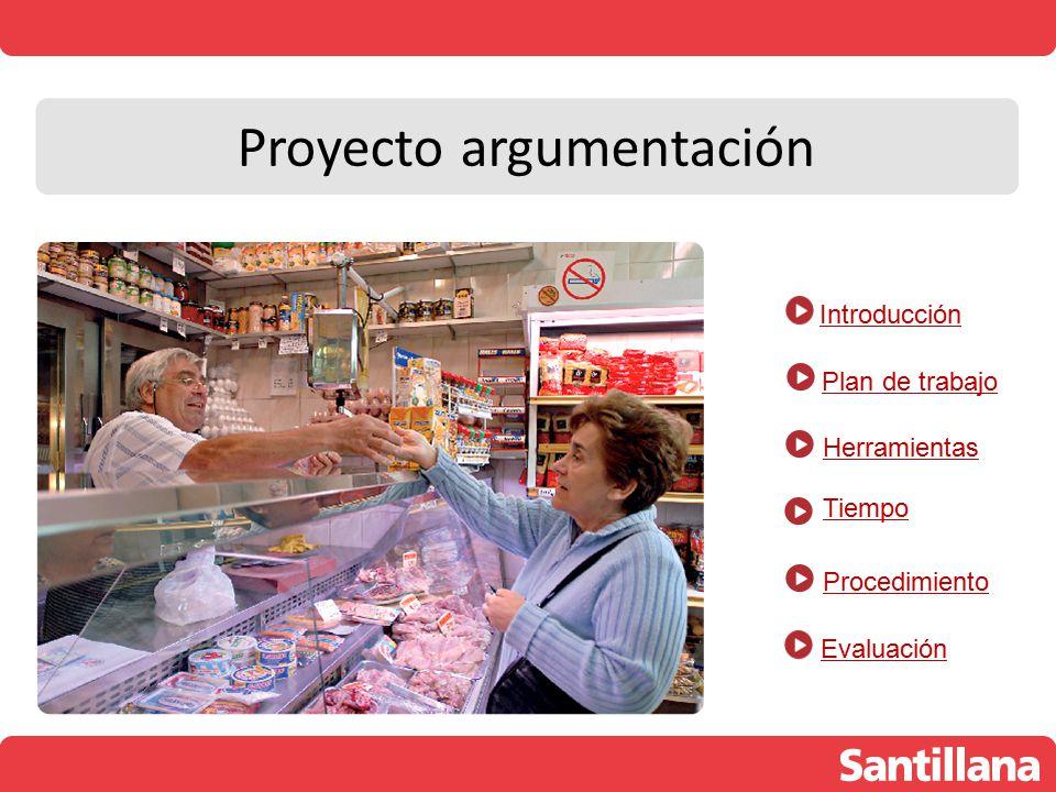 Proyecto argumentación Introducción Plan de trabajo Herramientas Procedimiento Tiempo Evaluación
