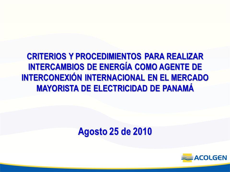 CRITERIOS Y PROCEDIMIENTOS PARA REALIZAR INTERCAMBIOS DE ENERGÍA COMO AGENTE DE INTERCONEXIÓN INTERNACIONAL EN EL MERCADO MAYORISTA DE ELECTRICIDAD DE PANAMÁ Agosto 25 de 2010