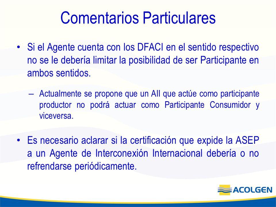 Comentarios Particulares Si el Agente cuenta con los DFACI en el sentido respectivo no se le debería limitar la posibilidad de ser Participante en ambos sentidos.