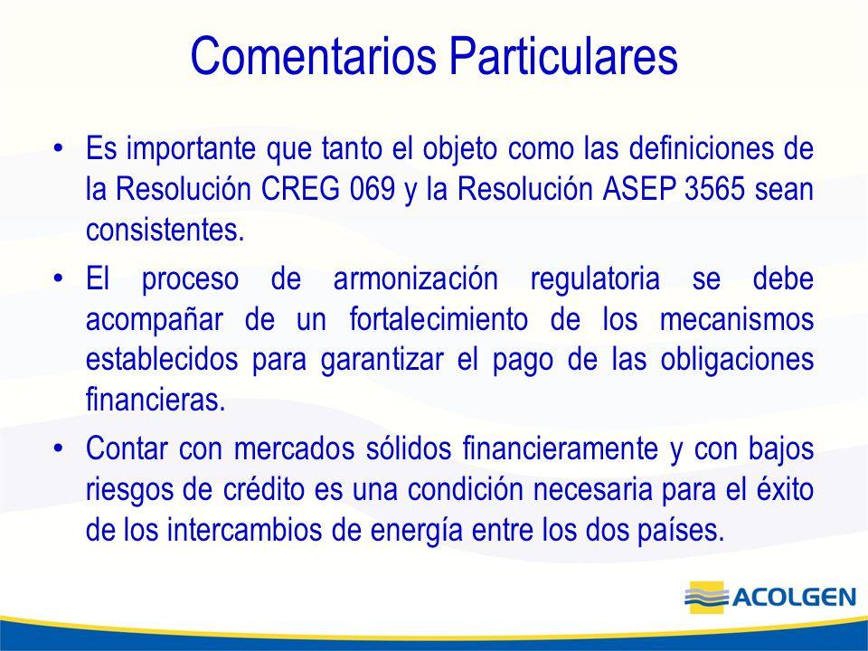 Comentarios Particulares Es importante que tanto el objeto como las definiciones de la Resolución CREG 069 y la Resolución ASEP 3565 sean consistentes.