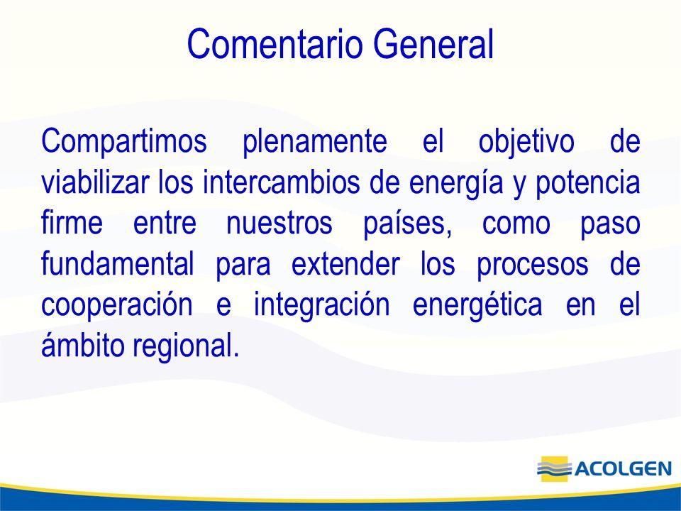 Comentario General Compartimos plenamente el objetivo de viabilizar los intercambios de energía y potencia firme entre nuestros países, como paso fundamental para extender los procesos de cooperación e integración energética en el ámbito regional.