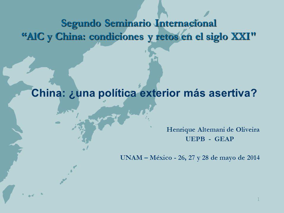 1 Segundo Seminario Internacional AlC y China: condiciones y retos en el siglo XXI China: ¿una política exterior más asertiva.