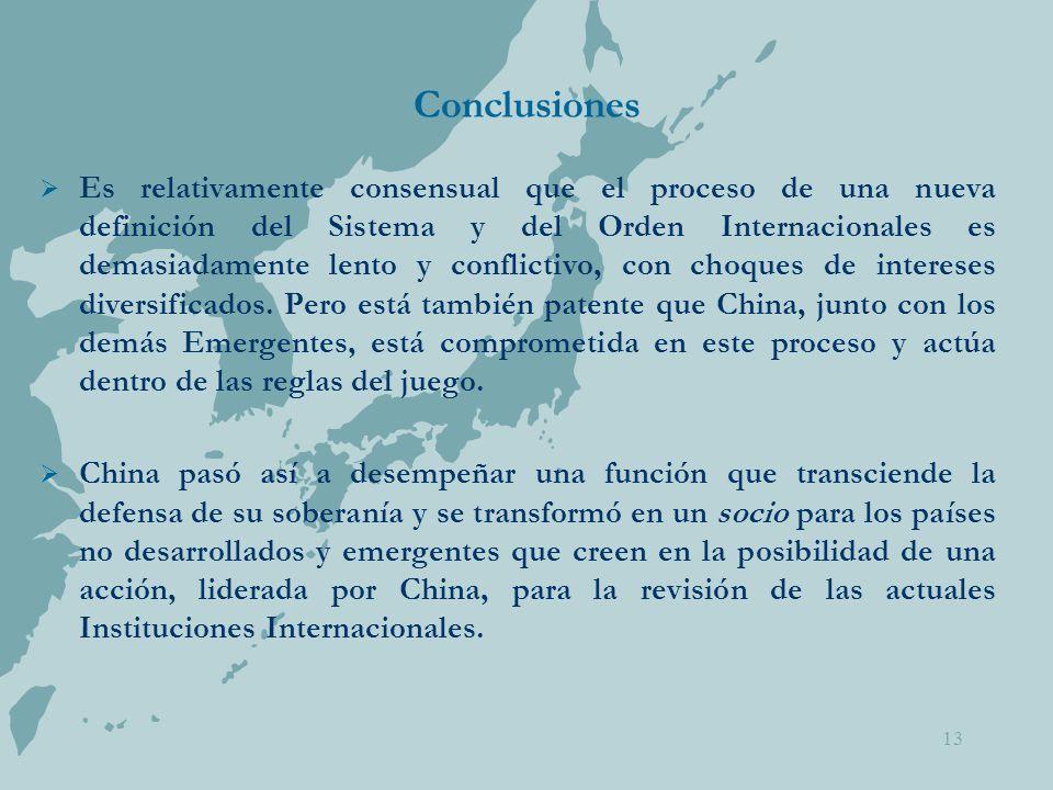 13 Conclusiones  Es relativamente consensual que el proceso de una nueva definición del Sistema y del Orden Internacionales es demasiadamente lento y conflictivo, con choques de intereses diversificados.