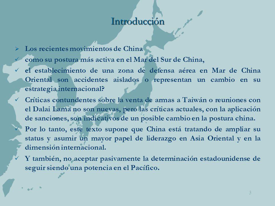 3 Introducción  Los recientes movimientos de China como su postura más activa en el Mar del Sur de China, el establecimiento de una zona de defensa aérea en Mar de China Oriental son accidentes aislados o representan un cambio en su estrategia internacional.