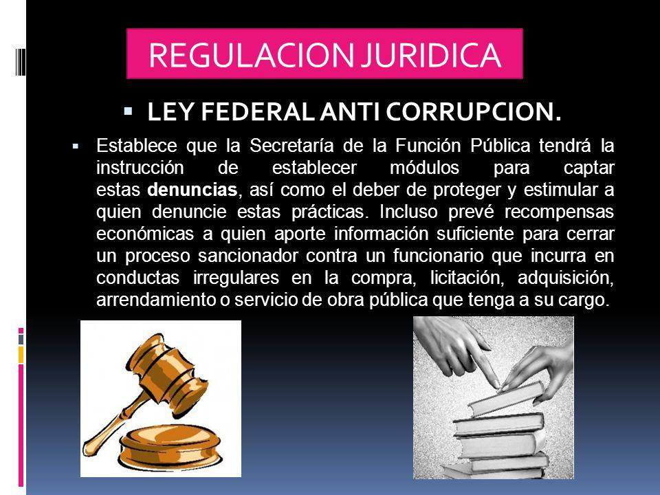 REGULACION JURIDICA  LEY FEDERAL ANTI CORRUPCION.