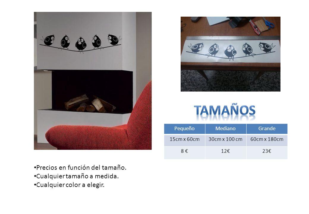 PequeñoMedianoGrande 15cm x 60cm30cm x 100 cm60cm x 180cm 8 €12€23€ Precios en función del tamaño.