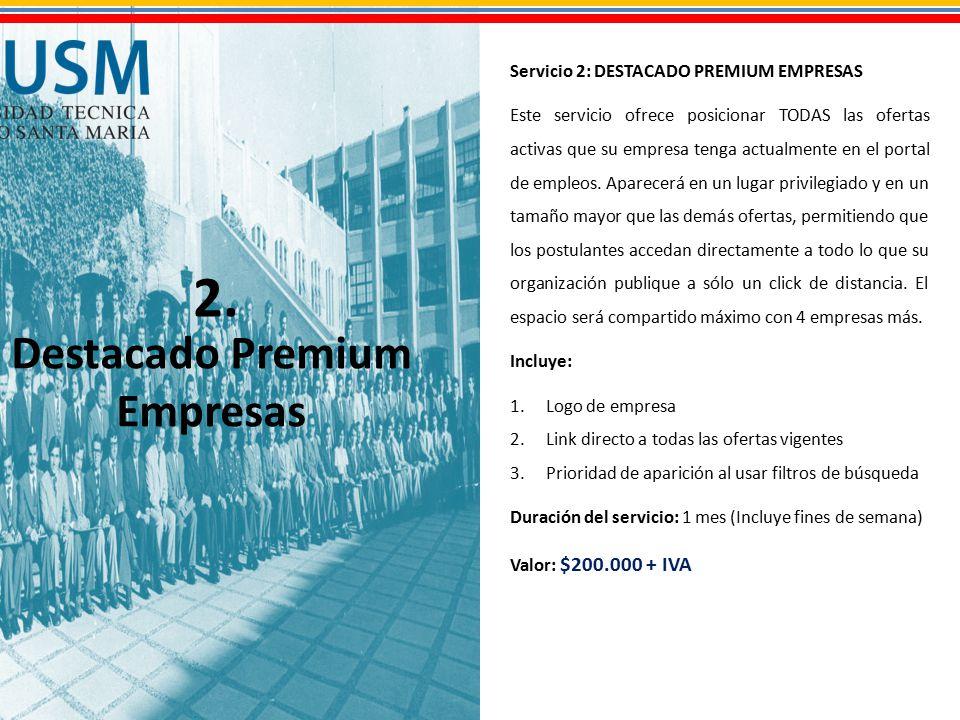 Destacado Premium Empresas Servicio 2: DESTACADO PREMIUM EMPRESAS Este servicio ofrece posicionar TODAS las ofertas activas que su empresa tenga actualmente en el portal de empleos.