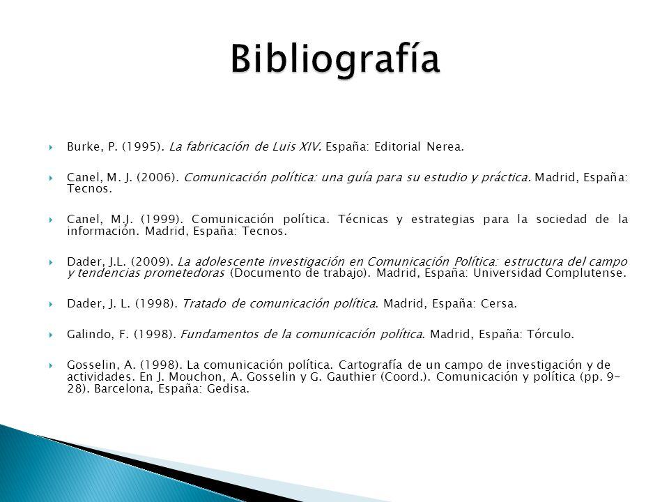  Burke, P. (1995). La fabricación de Luis XIV. España: Editorial Nerea.