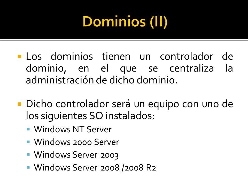  Los dominios tienen un controlador de dominio, en el que se centraliza la administración de dicho dominio.