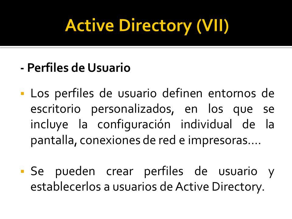 - Perfiles de Usuario  Los perfiles de usuario definen entornos de escritorio personalizados, en los que se incluye la configuración individual de la pantalla, conexiones de red e impresoras….