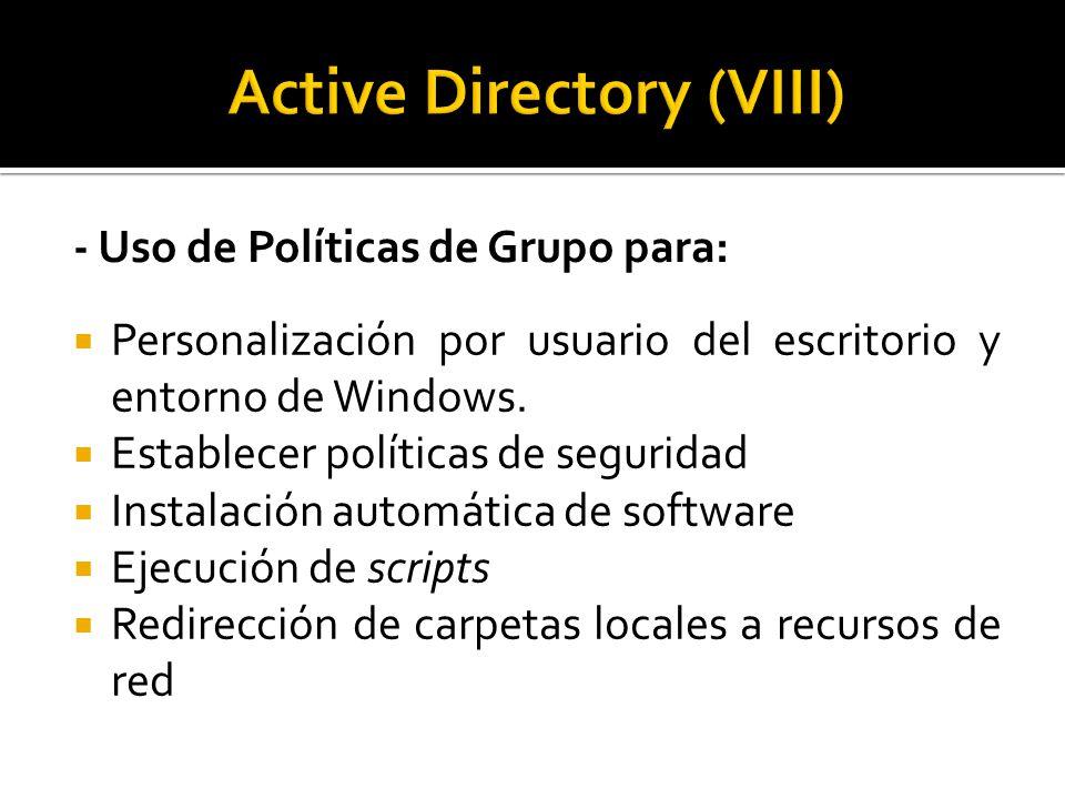 - Uso de Políticas de Grupo para:  Personalización por usuario del escritorio y entorno de Windows.