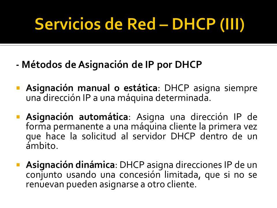  Asignación manual o estática: DHCP asigna siempre una dirección IP a una máquina determinada.