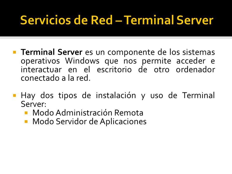  Terminal Server es un componente de los sistemas operativos Windows que nos permite acceder e interactuar en el escritorio de otro ordenador conectado a la red.