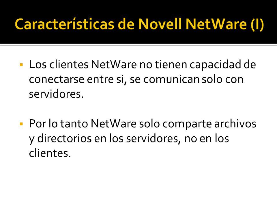  Los clientes NetWare no tienen capacidad de conectarse entre si, se comunican solo con servidores.