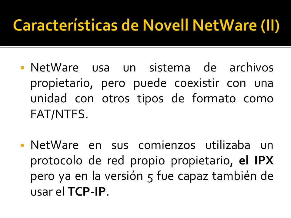  NetWare usa un sistema de archivos propietario, pero puede coexistir con una unidad con otros tipos de formato como FAT/NTFS.