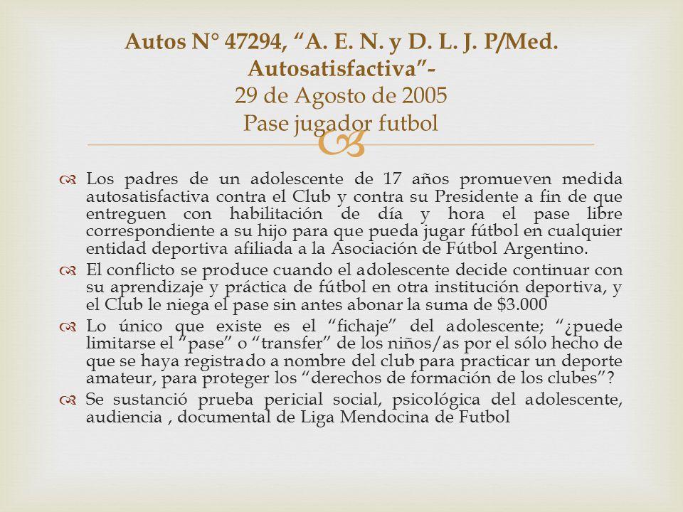   Los padres de un adolescente de 17 años promueven medida autosatisfactiva contra el Club y contra su Presidente a fin de que entreguen con habilitación de día y hora el pase libre correspondiente a su hijo para que pueda jugar fútbol en cualquier entidad deportiva afiliada a la Asociación de Fútbol Argentino.