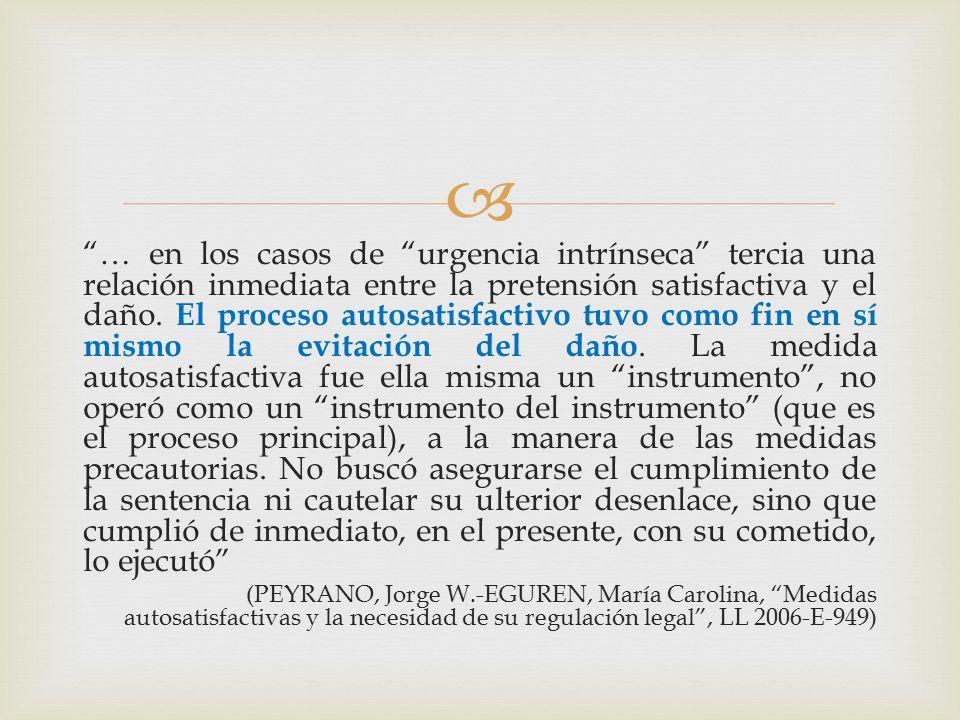  … en los casos de urgencia intrínseca tercia una relación inmediata entre la pretensión satisfactiva y el daño.